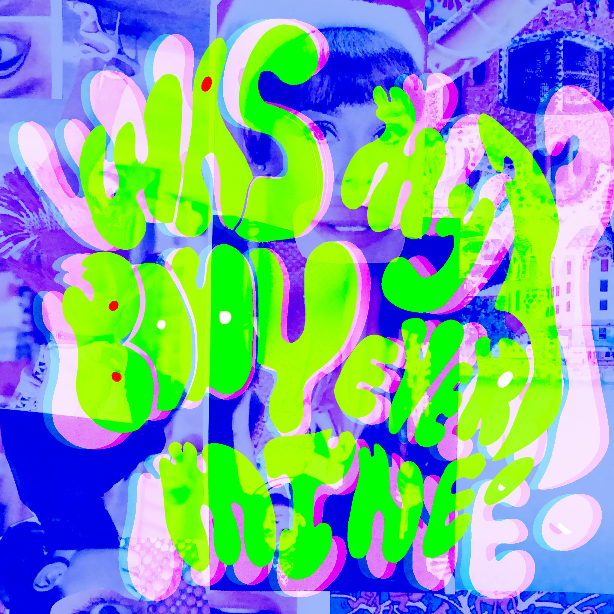 green and pink wavy text over blue background saying was my body ever mine