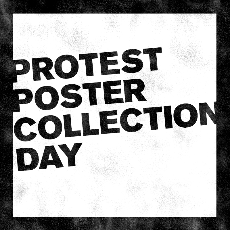 black and white text image saying protest poster collection day